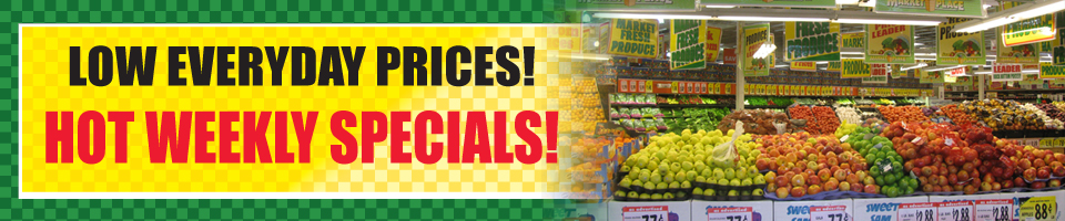 Produce Aisle - Low Everyday Prices, Hot Weekly Specials