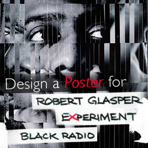 Design a Poster for Robert Glasper Experiment's New Album 'Black Radio'