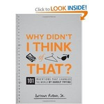 Why Didn't I Think of That?: 101 Inventions that Changed the World by Hardly Trying