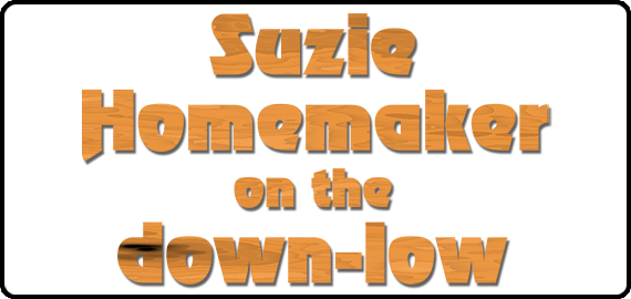 Suzie Homemaker on the Down-Low