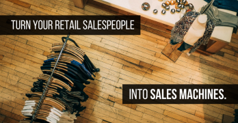 Turn Your Retail Salespeople Into Selling Machines in 5 Simple Steps