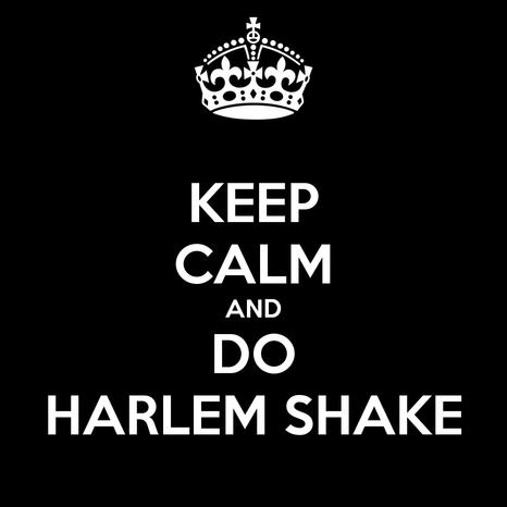Keep calm and do harlem shake 54