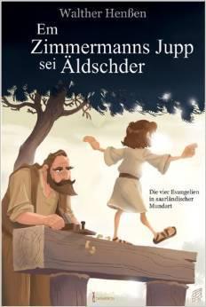 Em Zimmermanns Jupp sei Äldschder: Die vier Evangelien in saarländischer Mundart