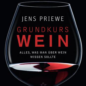 Jens Priewe - Grundkurs Wein: Alles, was man über Wein wissen sollte