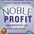 Noble Profit: Bridging the Gap Between Making Money & Doing Good