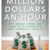 How To Make A Million Dollars An Hour in 12 Easy Steps