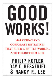 Good Works! Marketing and Corporate Initiatives That Build a Better World...and the Bottom Line