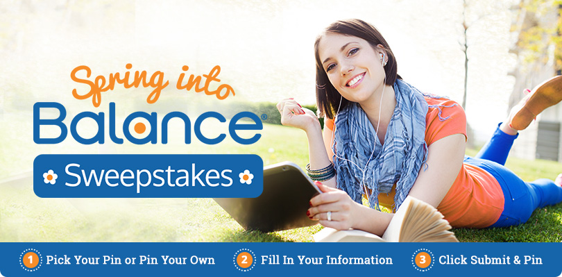 Spring Into Balance Sweepstakes | 1. Pick Your Pin or Pin Your Own | 2. Fill in Your Information | 3. Click Submit and Pin