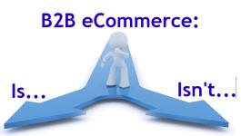 Post image for What B2B eCommerce is NOT