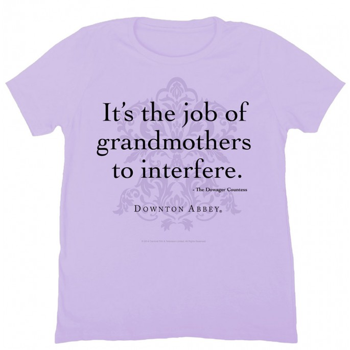 Downton Abbey It's The Job of Grandmothers to Interfere Women's T-shirt
