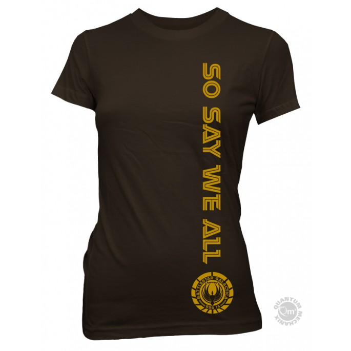 Battlestar Galactica So Say We All Women's / Juniors T-Shirt