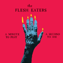 a-minute-to-pray-a-second-to-die-by-flesh-eaters-cd