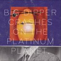 crashes-on-the-platinum-planet-by-big-dipper-cd