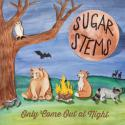 only-come-out-at-night-by-sugar-stems-cd