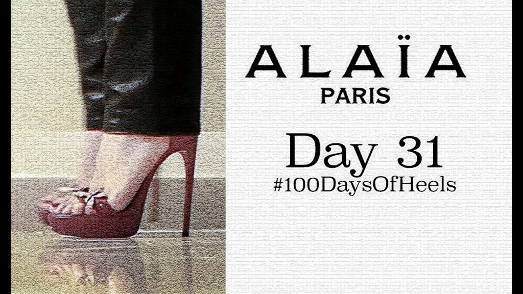 Day 31 | Alaia Sandal Heels | 100 Days Of Heels | Shoes | Luxury | Review