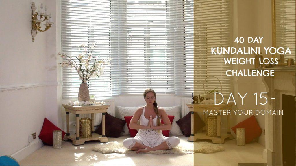 Day 15:  Master Your Domain – The 40 Day Kundalini Yoga Weight Loss Challenge w/ Mariya