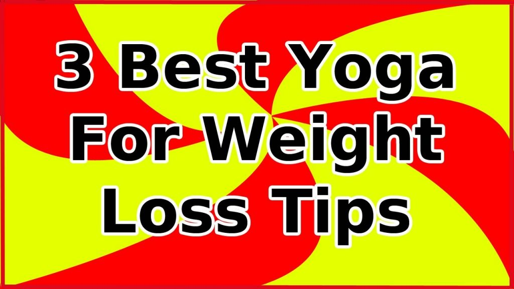 3 Best Yoga for Weight Loss Tips