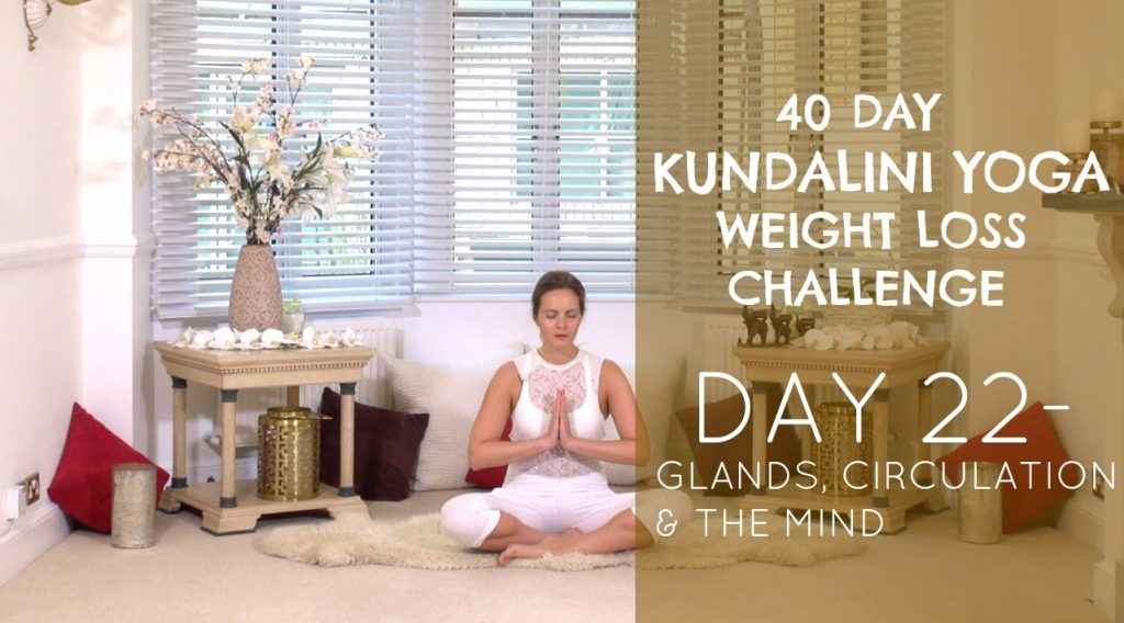 Day 22: Glands, Circulation & The Mind – The 40-Day Kundalini Yoga Weight Loss Challenge w/ Mariya