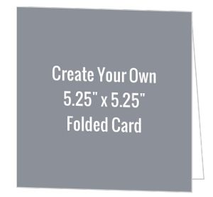 Create Your Own 5.25x5.25 Folded Card