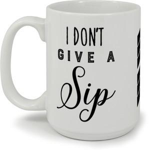 I Dont Give A Sip Modern Typography Mug