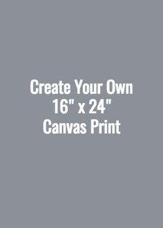 Create Your Own 16x24 Canvas Print
