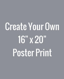Create Your Own 16x20 Poster Print