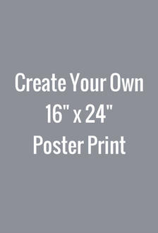 Create Your Own 16x24 Poster Print