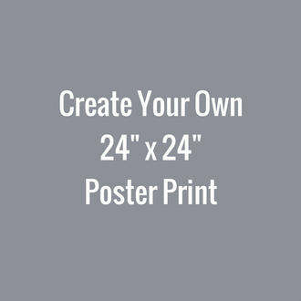 Create Your Own 24x24 Poster Print