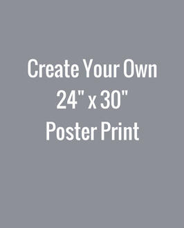 Create Your Own 24x30 Poster Print