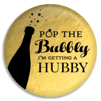 Pop The Bubbly I'm Getting a Hubby Button