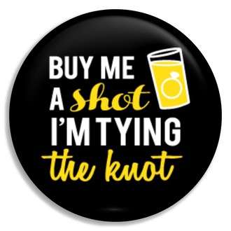 Yellow Shot Glass Tying The Knot Button