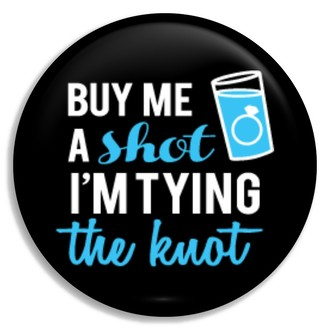 Blue Shot Glass Tying The Knot Button