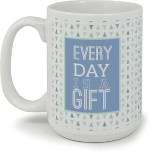 Every Day Is A Gift Coffee Mug