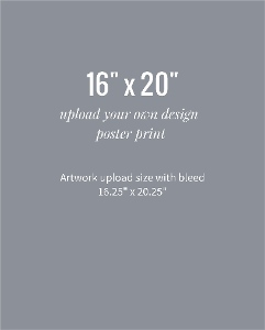 Upload Your Own Design 16x20 Poster Print