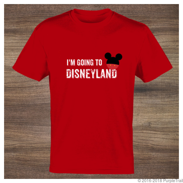 Im Going To Disneyland Custom Tshirt