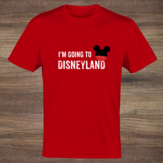 I'm Going To Disneyland T-shirt