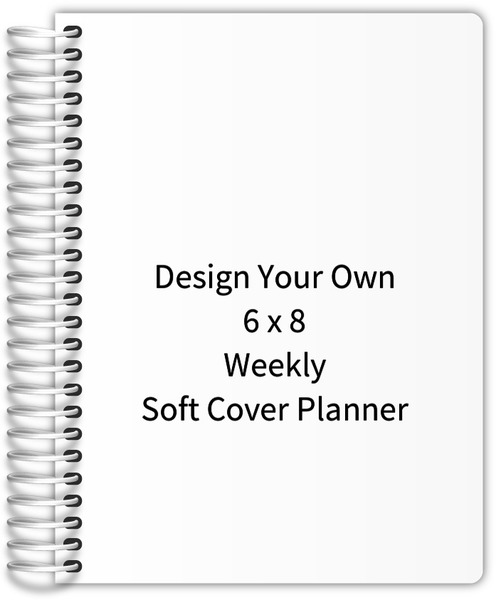 Design Your Own 6 X 8 Soft Cover Planner Weekly Planners