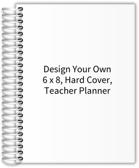 Design Your Own 6 x 8 Hard Cover Teacher Planner
