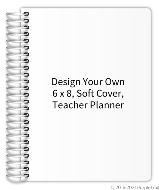 Design Your Own 6 X 8 Soft Cover Teacher Planner Teacher