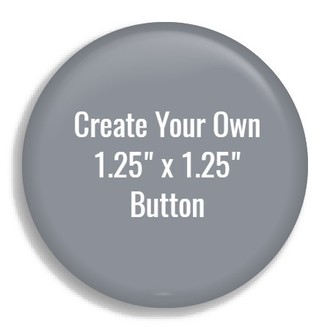 "1.25""x1.25"" Button - Create Your Own"