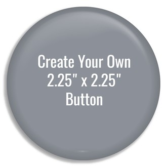 "2.25""x2.25"" Button - Create Your Own"