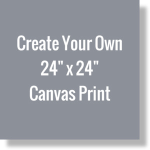 Create Your Own 24x24 Canvas Print
