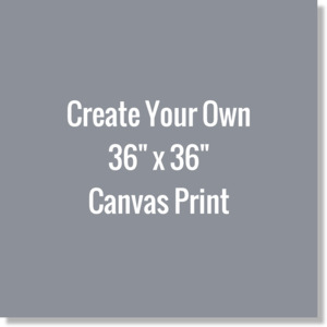 Create Your Own 36x36 Canvas Print