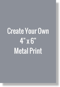 Create Your Own 4x6 Metal Print