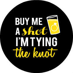 Tying The Knot Yellow Shot Glass Button