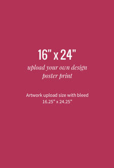 Upload Your Own Design 16x24 Poster Print