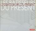 LES BATISSEURS DU PRESENT. Editions du Moniteur. 2003