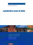 CONSTRUIRE AVEC LE BOIS. Dominique Gauzin-Muller. Edition s du Moniteur.1999