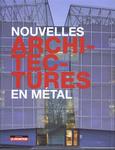 Nouvelles architectures en métal. Ed. Le Moniteur. 2016