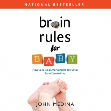 Brain Rules for Baby: How to Raise a Smart and Happy Child from Zero to Five by John Medina - Bestselling Parenting Book